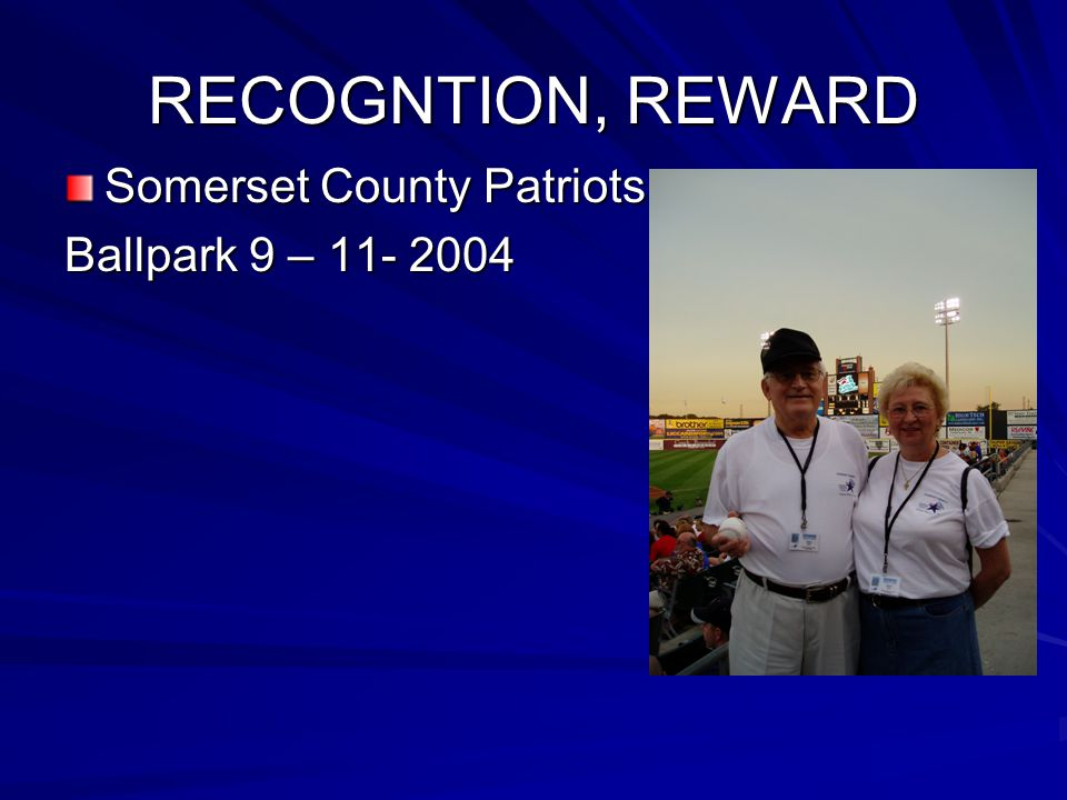 RECOGNTION, REWARD Somerset County Patriots Ballpark 9 –