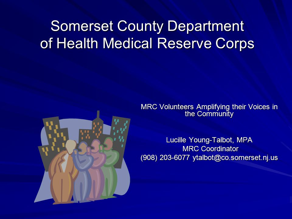Somerset County Department of Health Medical Reserve Corps MRC Volunteers Amplifying their Voices in the Community Lucille Young-Talbot, MPA MRC Coordinator MRC Coordinator (908)