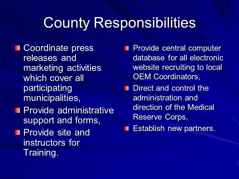 County Responsibilities Coordinate press releases and marketing activities which cover all participating municipalities, Provide administrative support and forms, Provide site and instructors for Training.