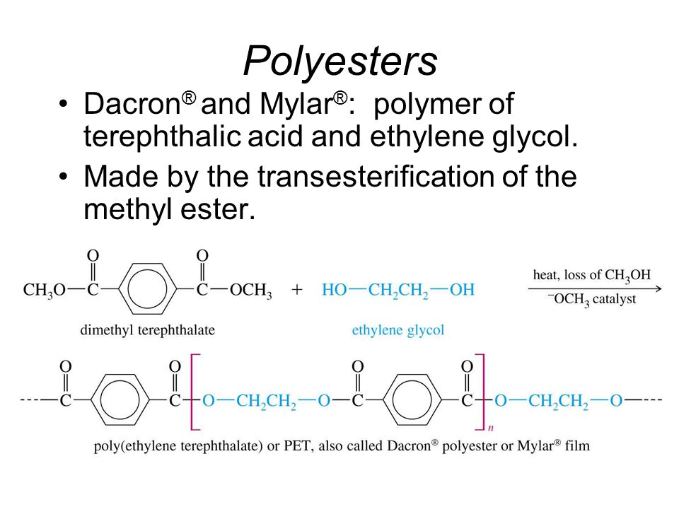 Polyesters Dacron ® and Mylar ® : polymer of terephthalic acid and ethylene glycol.