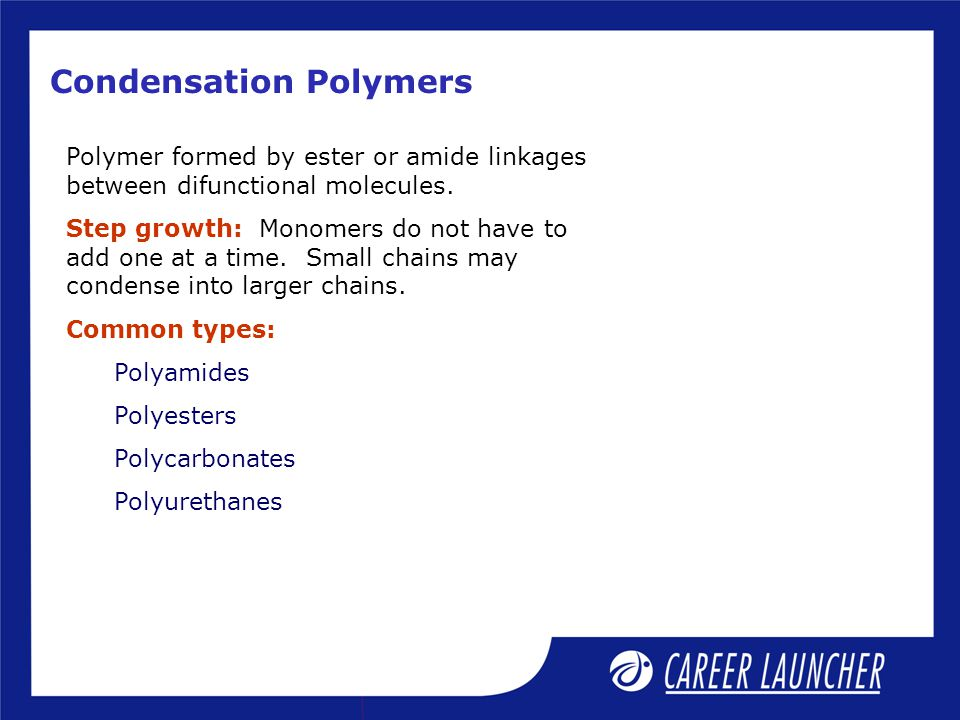 Condensation Polymers Polymer formed by ester or amide linkages between difunctional molecules.