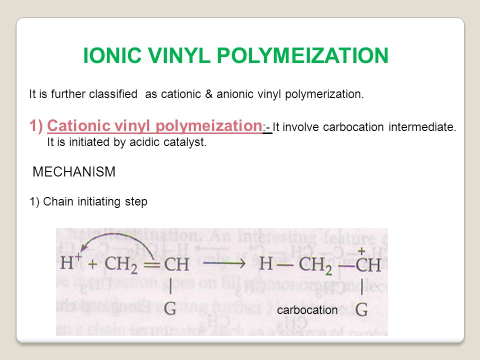 IONIC VINYL POLYMEIZATION It is further classified as cationic & anionic vinyl polymerization.