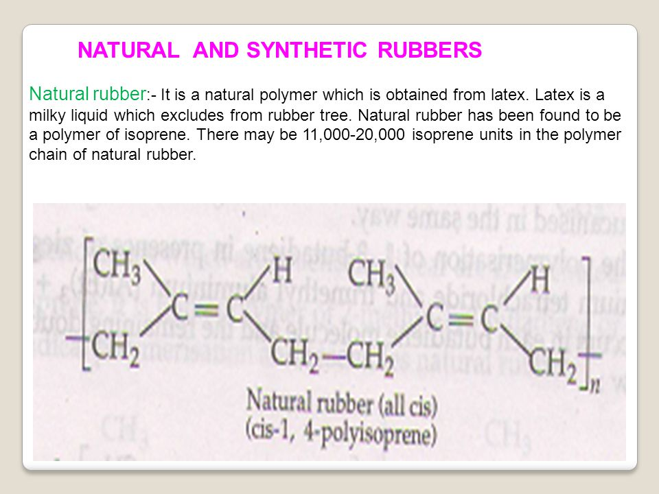 NATURAL AND SYNTHETIC RUBBERS Natural rubber :- It is a natural polymer which is obtained from latex.