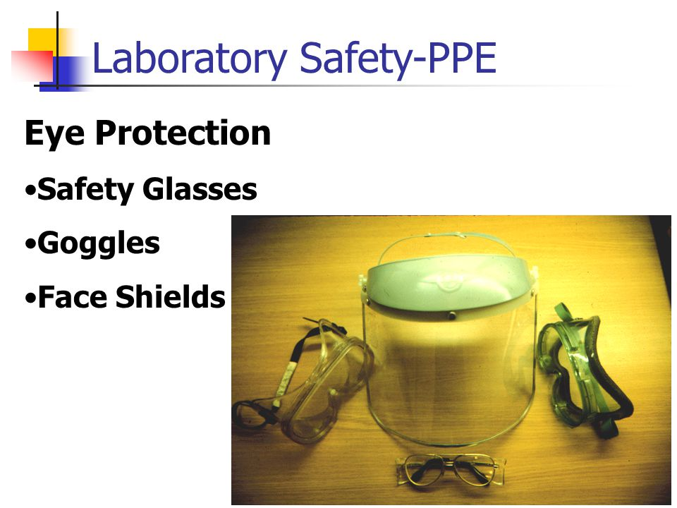 Laboratory Safety-PPE Eye Protection Safety Glasses Goggles Face Shields