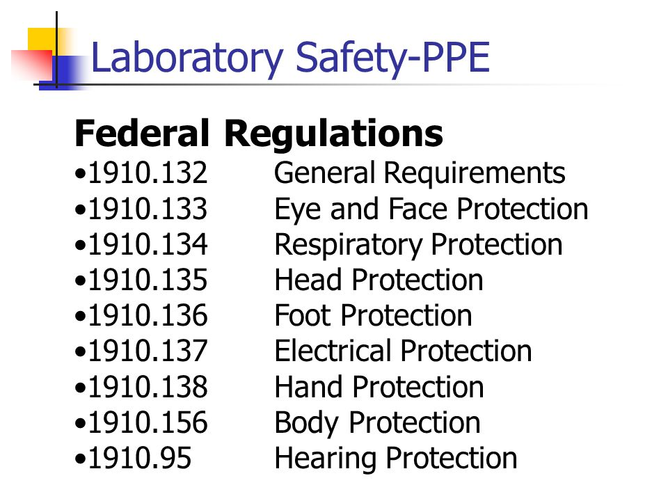 Laboratory Safety-PPE Federal Regulations General Requirements Eye and Face Protection Respiratory Protection Head Protection Foot Protection Electrical Protection Hand Protection Body Protection Hearing Protection