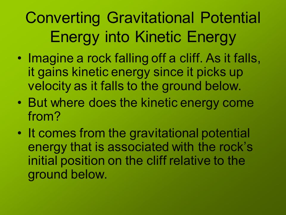 Converting Gravitational Potential Energy into Kinetic Energy Imagine a rock falling off a cliff.
