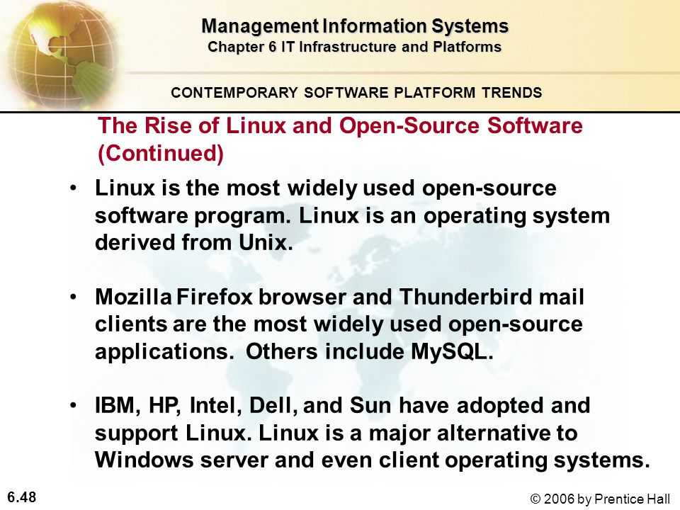 6.48 © 2006 by Prentice Hall Management Information Systems Chapter 6 IT Infrastructure and Platforms Linux is the most widely used open-source software program.