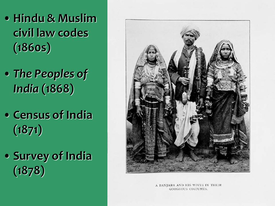 Hindu & Muslim civil law codes (1860s)Hindu & Muslim civil law codes (1860s) The Peoples of India (1868)The Peoples of India (1868) Census of India (1871)Census of India (1871) Survey of India (1878)Survey of India (1878)
