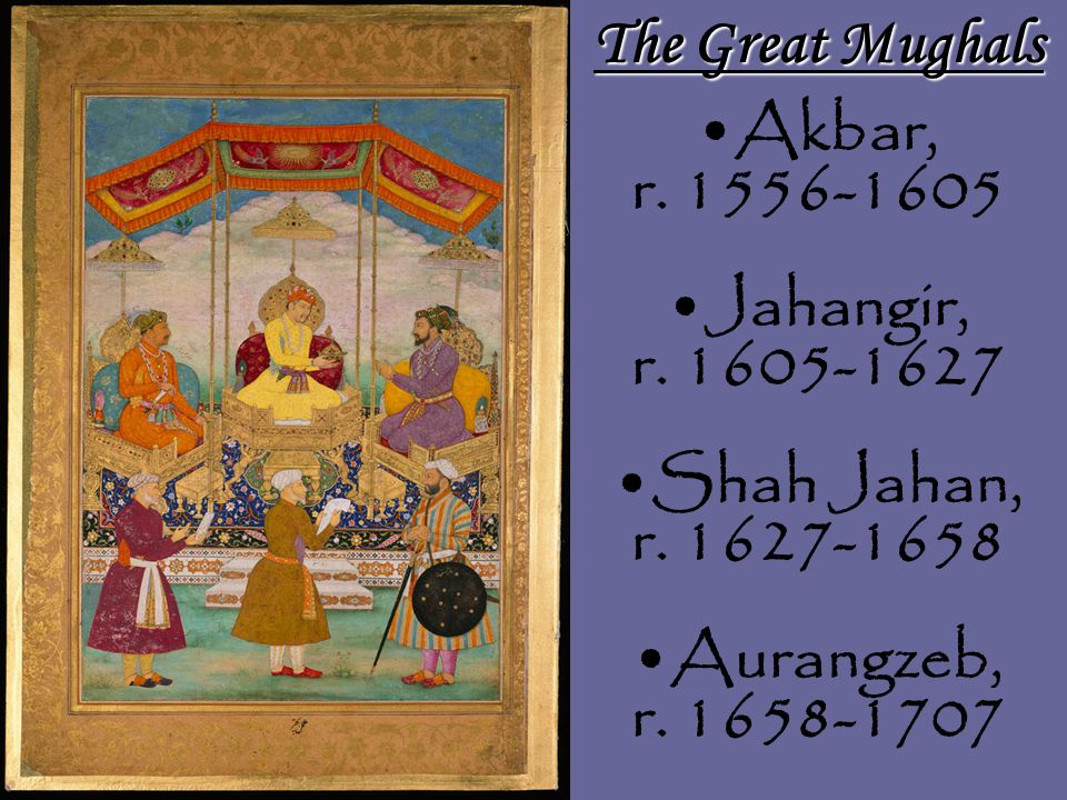 The Great Mughals Akbar, r Jahangir, r.