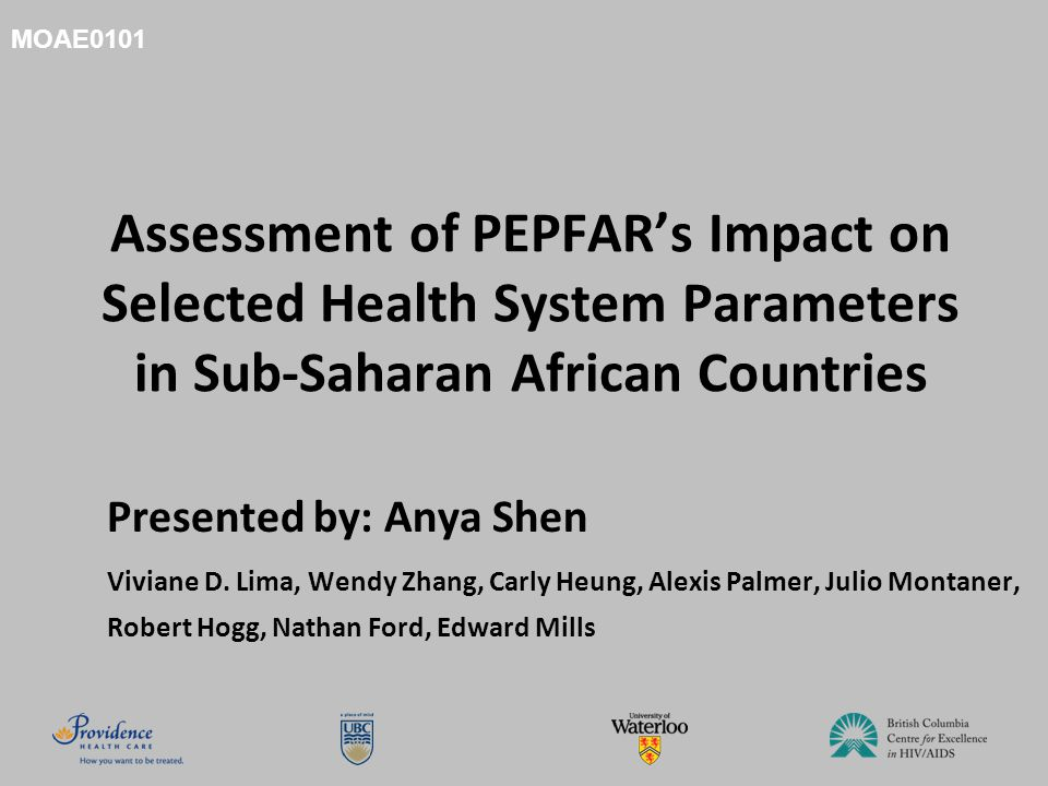 Assessment of PEPFAR's Impact on Selected Health System Parameters in Sub-Saharan African Countries Presented by: Anya Shen Viviane D.