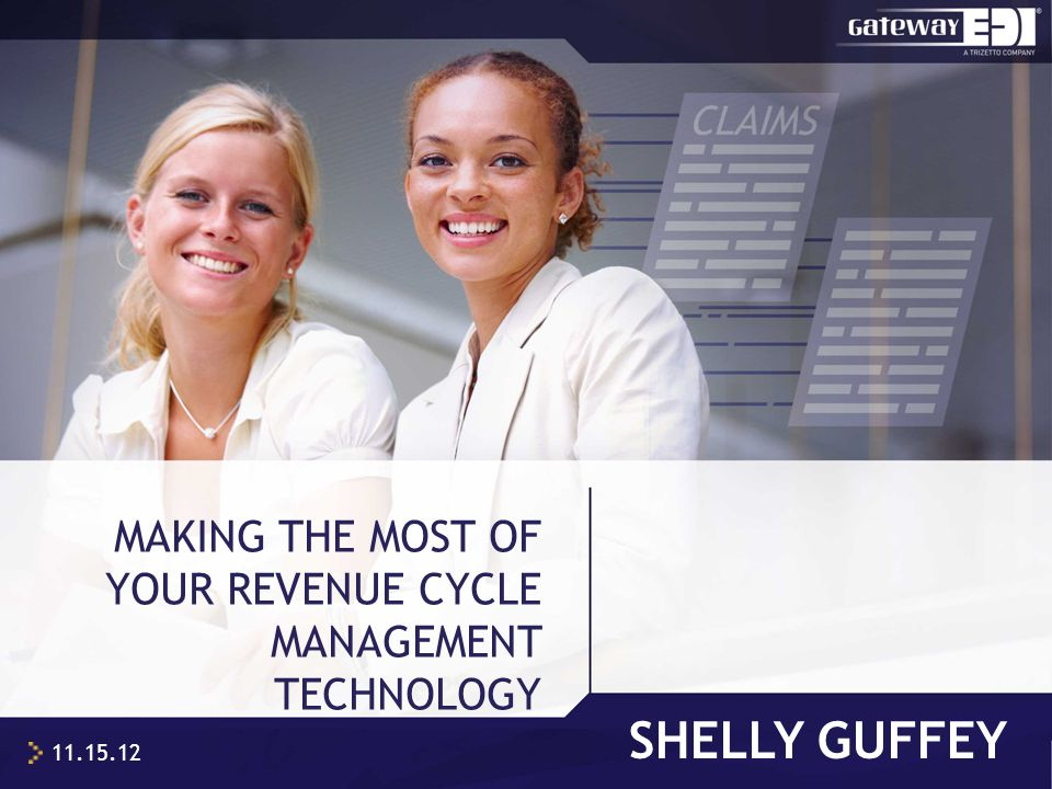 SHELLY GUFFEY MAKING THE MOST OF YOUR REVENUE CYCLE MANAGEMENT TECHNOLOGY