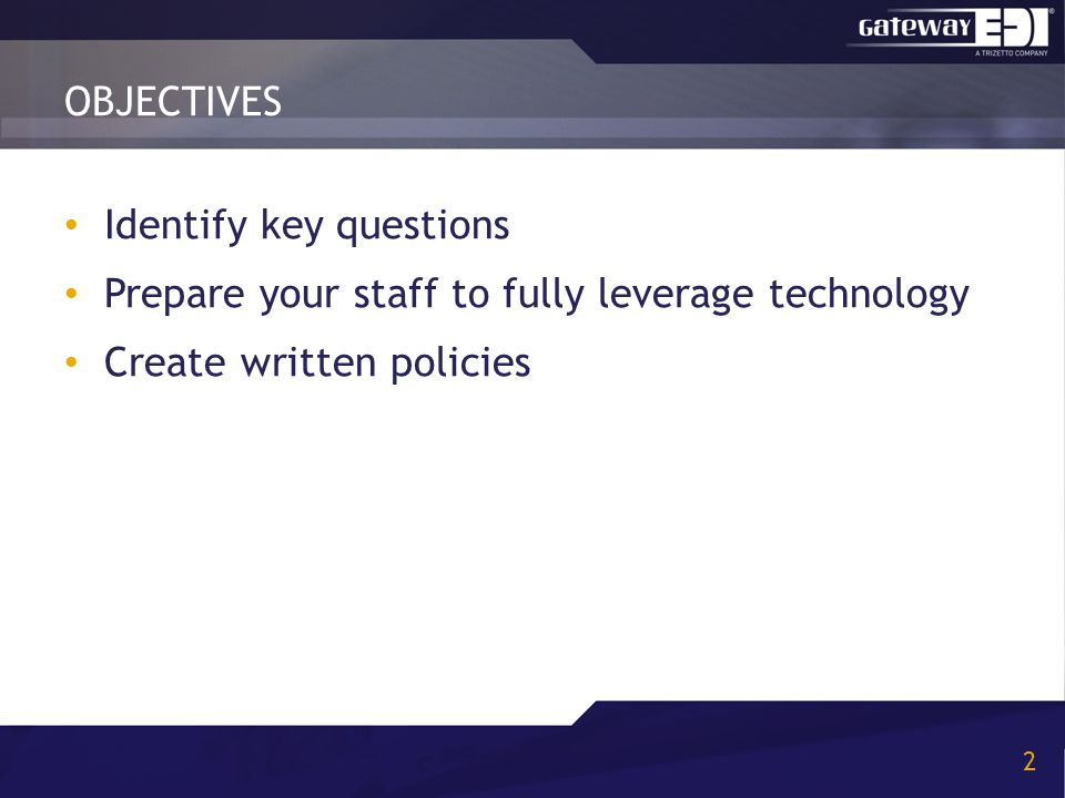 Identify key questions Prepare your staff to fully leverage technology Create written policies OBJECTIVES 2
