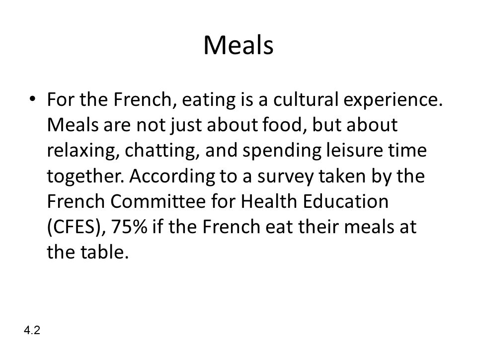 Meals For the French, eating is a cultural experience.