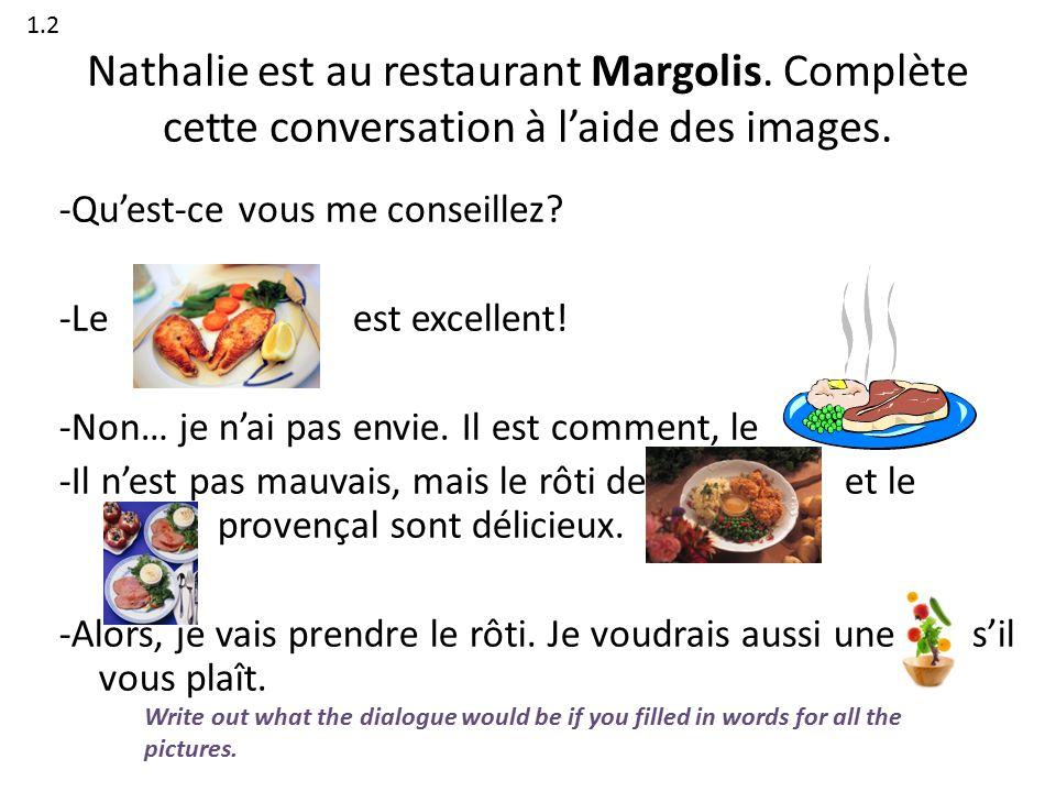 Nathalie est au restaurant Margolis. Complète cette conversation à l'aide des images.