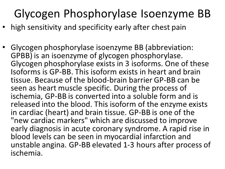 Glycogen Phosphorylase Isoenzyme BB high sensitivity and specificity early after chest pain Glycogen phosphorylase isoenzyme BB (abbreviation: GPBB) is an isoenzyme of glycogen phosphorylase.