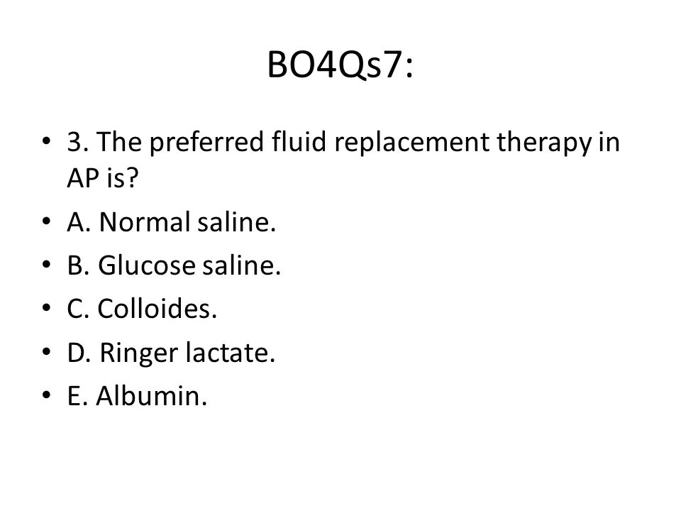 BO4Qs7: 3. The preferred fluid replacement therapy in AP is.
