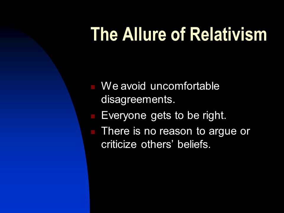 The Allure of Relativism We avoid uncomfortable disagreements.