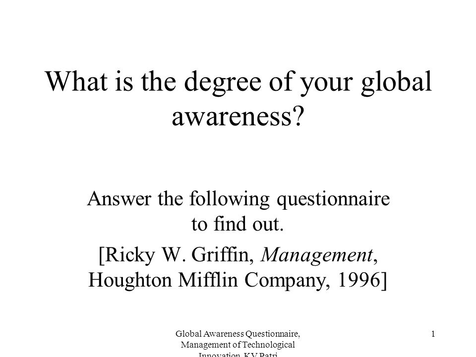 Global Awareness Questionnaire, Management of Technological Innovation, KV Patri 1 What is the degree of your global awareness? Answer the following q