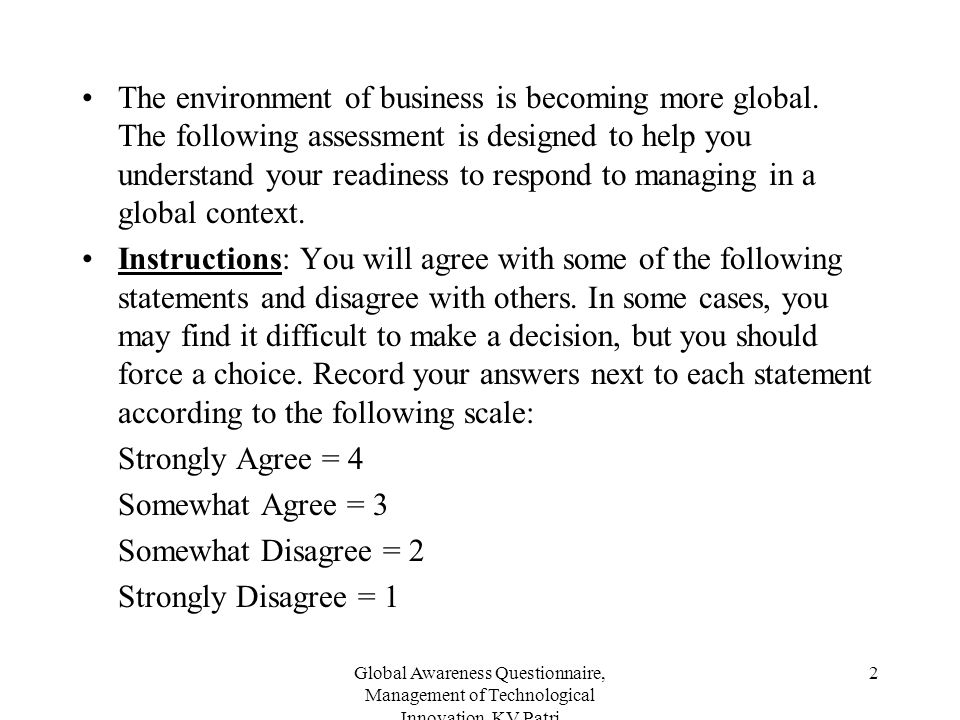 Global Awareness Questionnaire, Management of Technological Innovation, KV Patri 2 The environment of business is becoming more global. The following