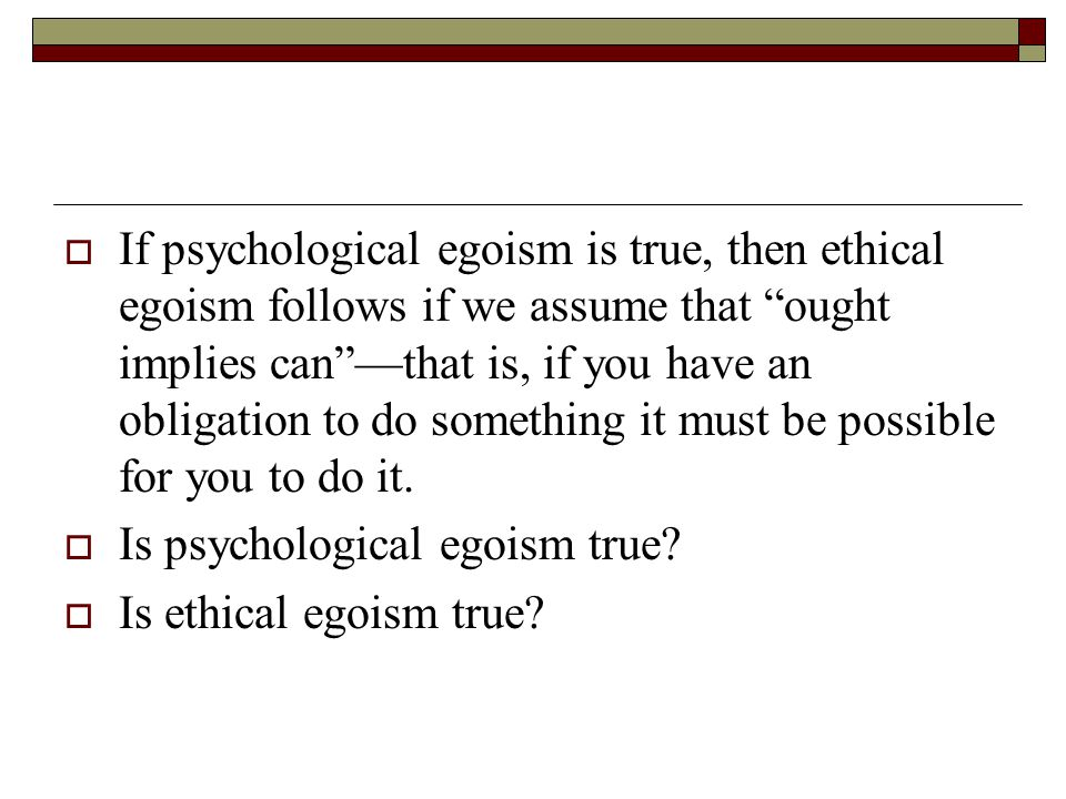 a comparison between psychological egoism and ethical egoism Free essay on ethical egoism versus virtue ethics available totally free at echeatcom, the largest free essay community.