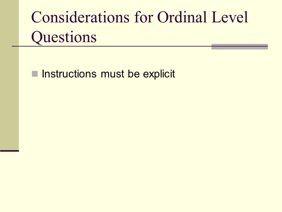 Considerations for Ordinal Level Questions Instructions must be explicit