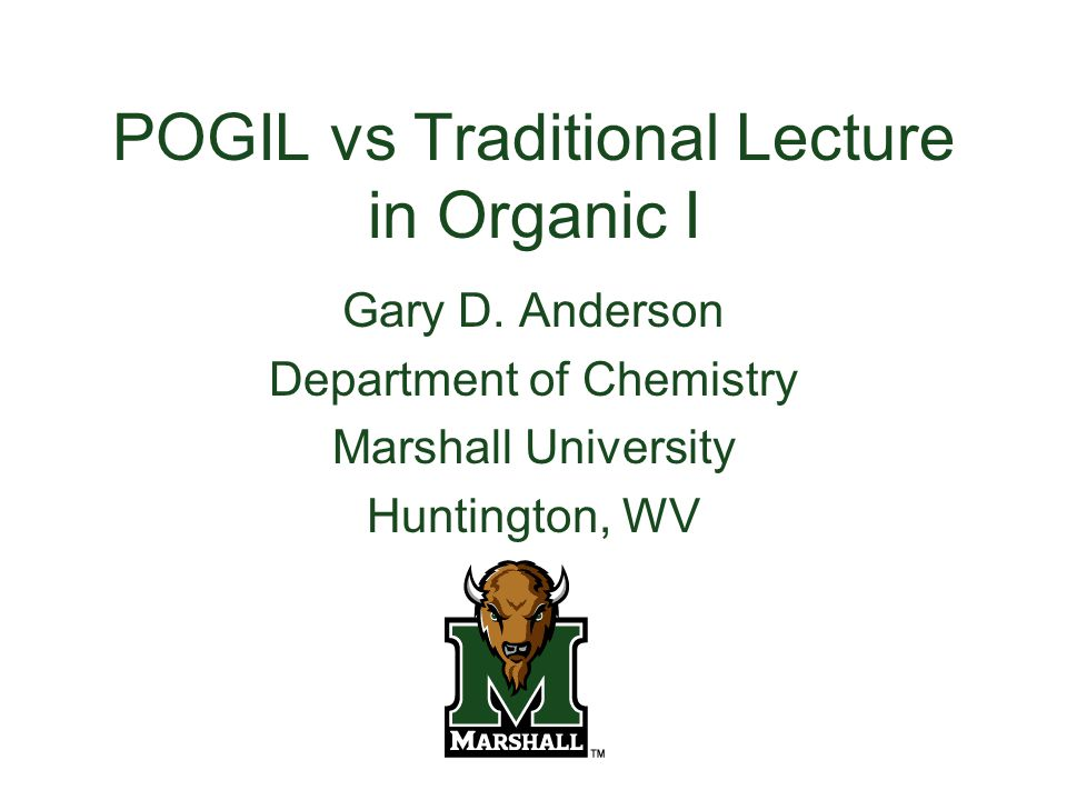 POGIL vs Traditional Lecture in Organic I Gary D.