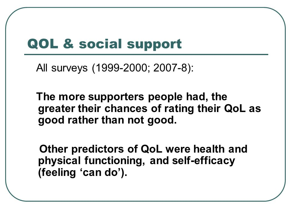 QOL & social support All surveys ( ; ): The more supporters people had, the greater their chances of rating their QoL as good rather than not good.
