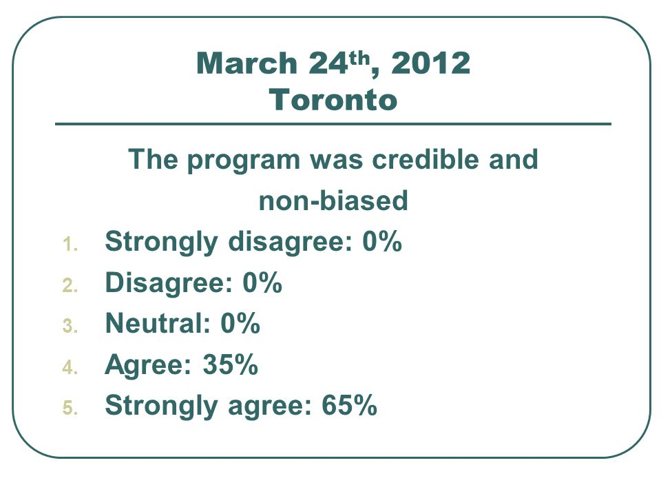 March 24 th, 2012 Toronto The program was credible and non-biased 1.