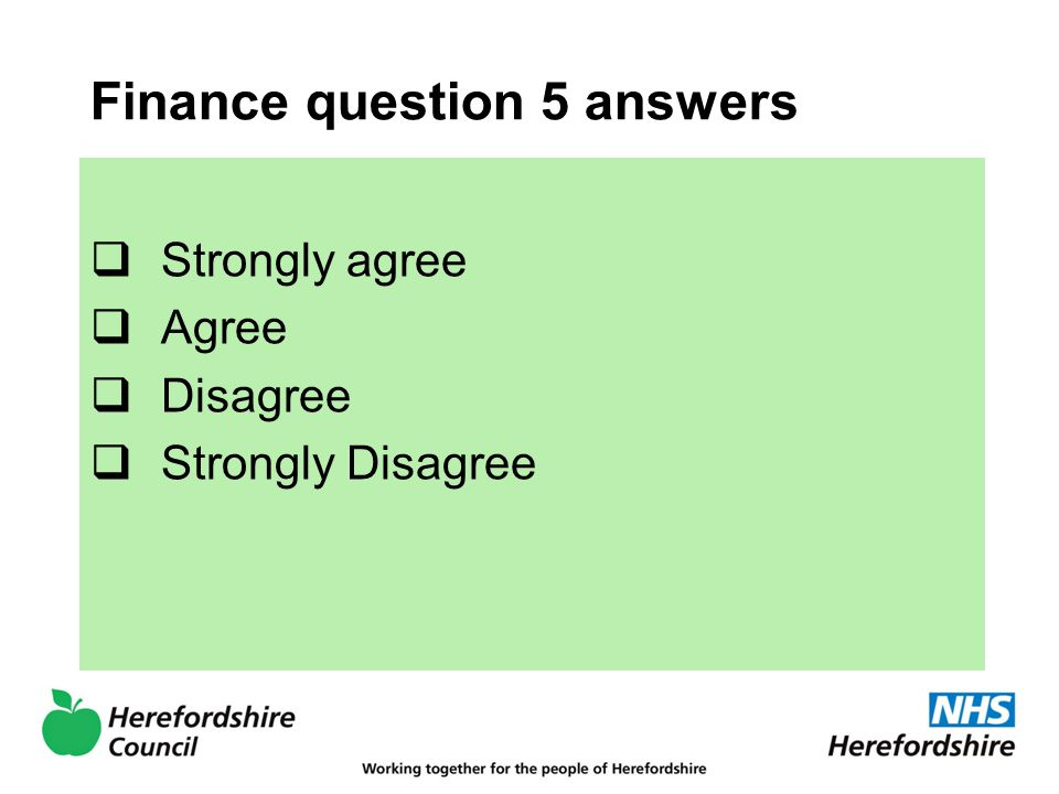 Finance question 5 answers  Strongly agree  Agree  Disagree  Strongly Disagree