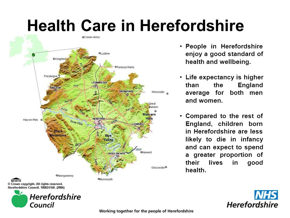 Health Care in Herefordshire People in Herefordshire enjoy a good standard of health and wellbeing.