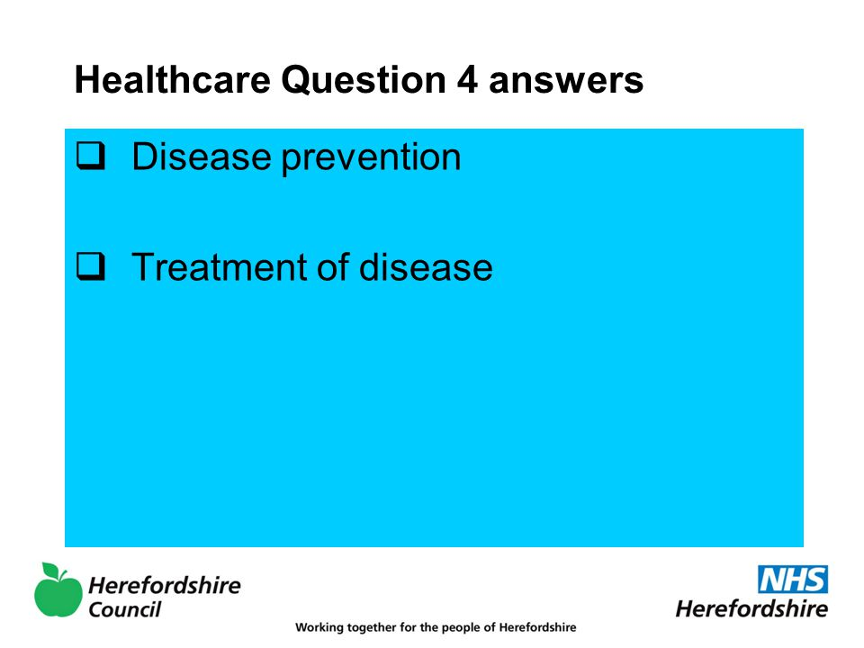 Healthcare Question 4 answers  Disease prevention  Treatment of disease