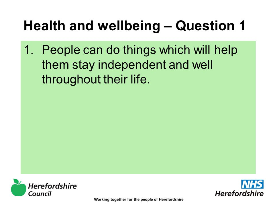 Health and wellbeing – Question 1 1.People can do things which will help them stay independent and well throughout their life.