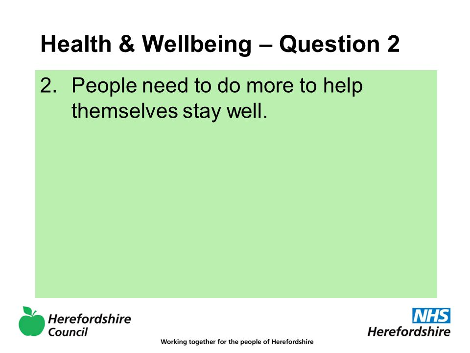 Health & Wellbeing – Question 2 2.People need to do more to help themselves stay well.