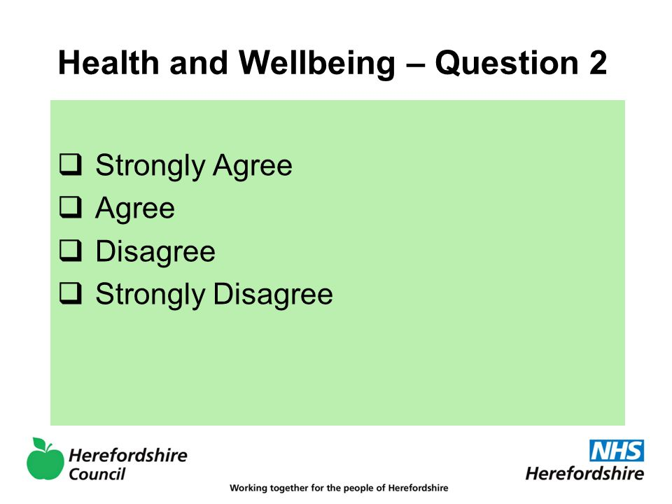 Health and Wellbeing – Question 2  Strongly Agree  Agree  Disagree  Strongly Disagree