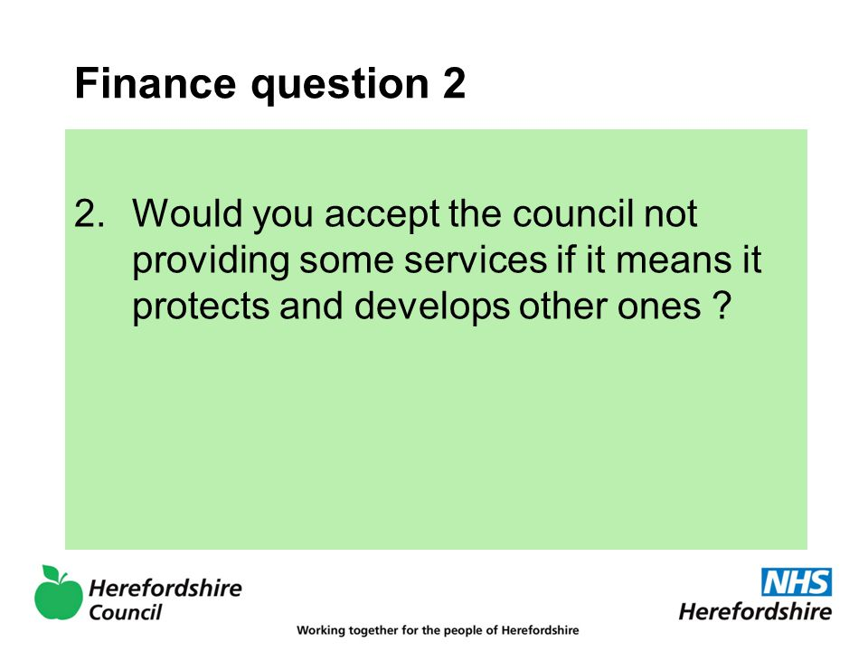 Finance question 2 2.Would you accept the council not providing some services if it means it protects and develops other ones