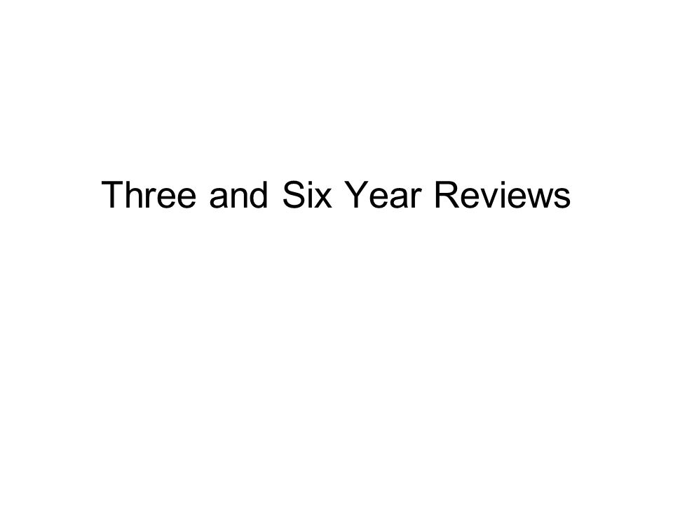 Three and Six Year Reviews