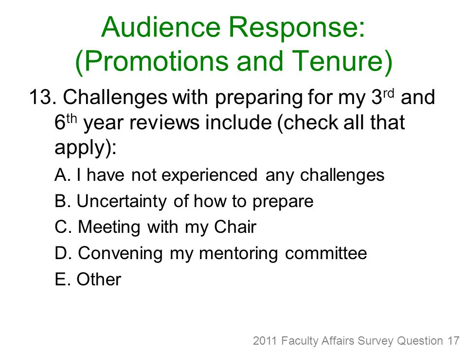 13. Challenges with preparing for my 3 rd and 6 th year reviews include (check all that apply): A.