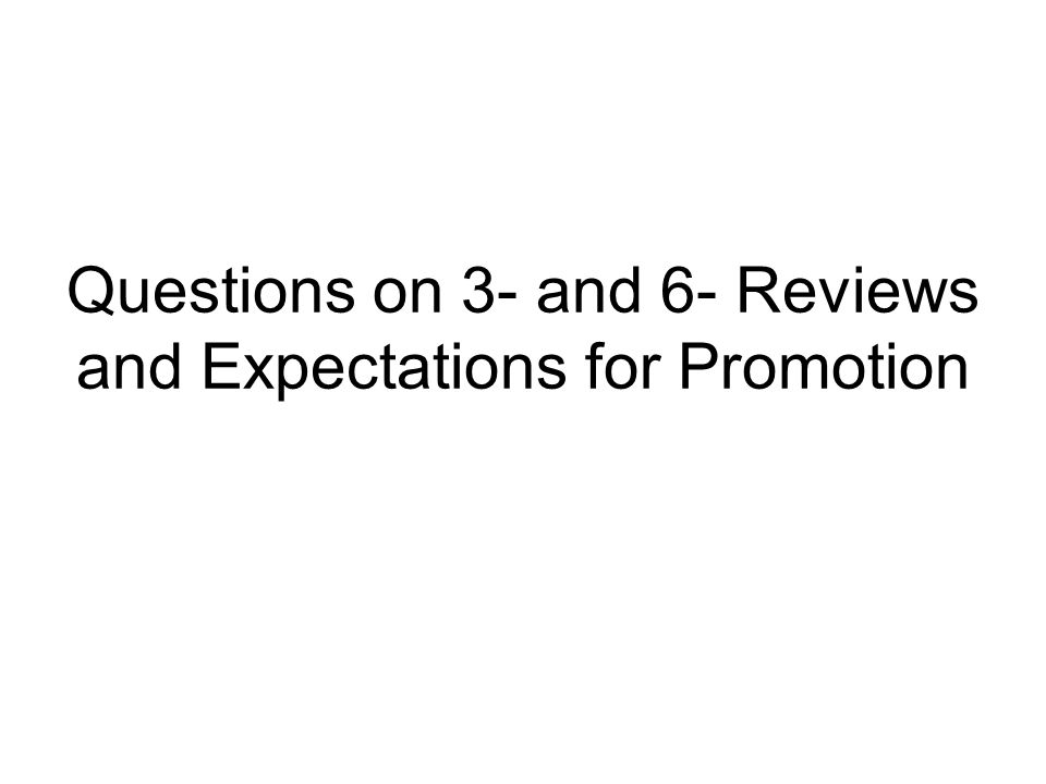 Questions on 3- and 6- Reviews and Expectations for Promotion