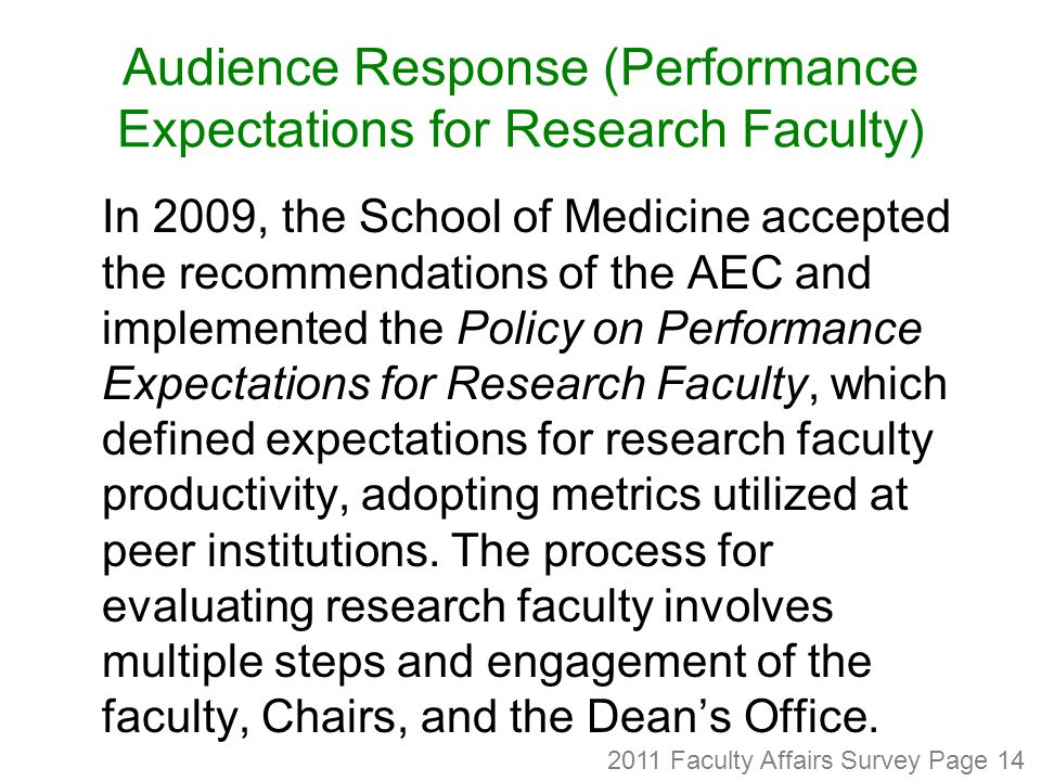 Audience Response (Performance Expectations for Research Faculty) In 2009, the School of Medicine accepted the recommendations of the AEC and implemented the Policy on Performance Expectations for Research Faculty, which defined expectations for research faculty productivity, adopting metrics utilized at peer institutions.