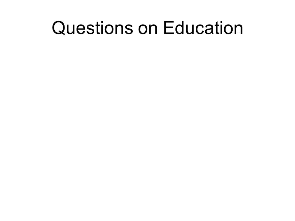 Questions on Education