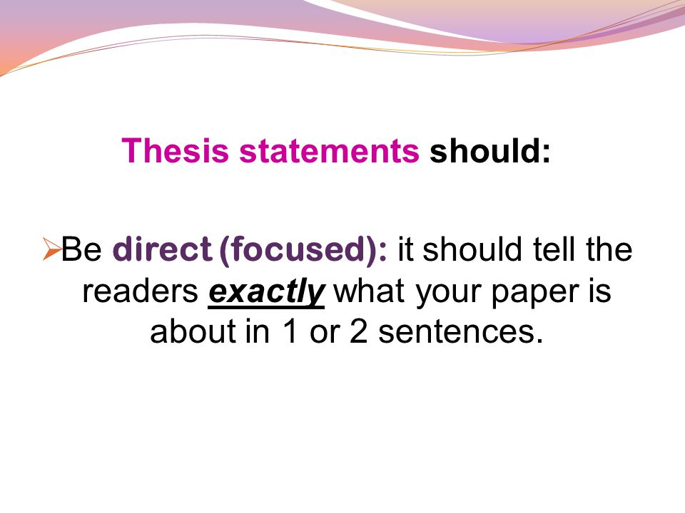direct thesis statement Writing services - uncw - depaolo hall, 1st floor - 962-7857 what is a thesis statement the shorter and more direct a thesis statement is the more.
