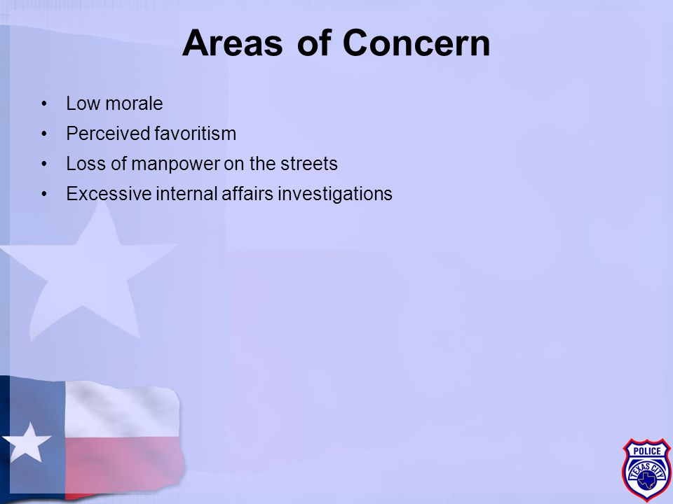 Areas of Concern Low morale Perceived favoritism Loss of manpower on the streets Excessive internal affairs investigations