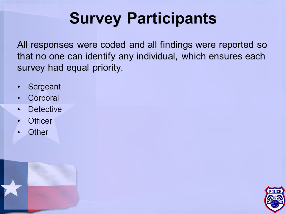 Survey Participants All responses were coded and all findings were reported so that no one can identify any individual, which ensures each survey had equal priority.