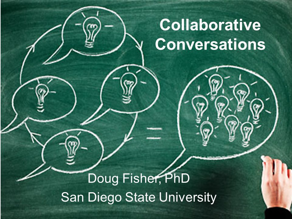 Collaborative Conversations Doug Fisher, PhD San Diego State University