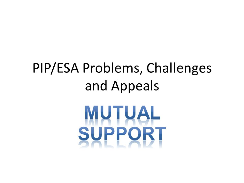 PIP/ESA Problems, Challenges and Appeals