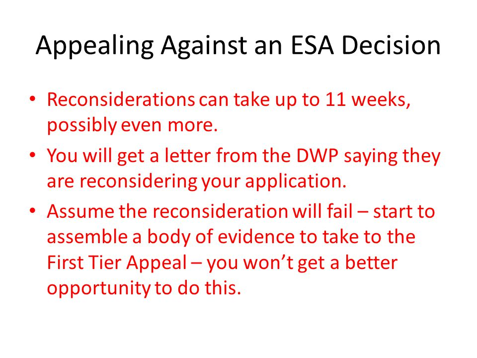 Appealing Against an ESA Decision Reconsiderations can take up to 11 weeks, possibly even more.