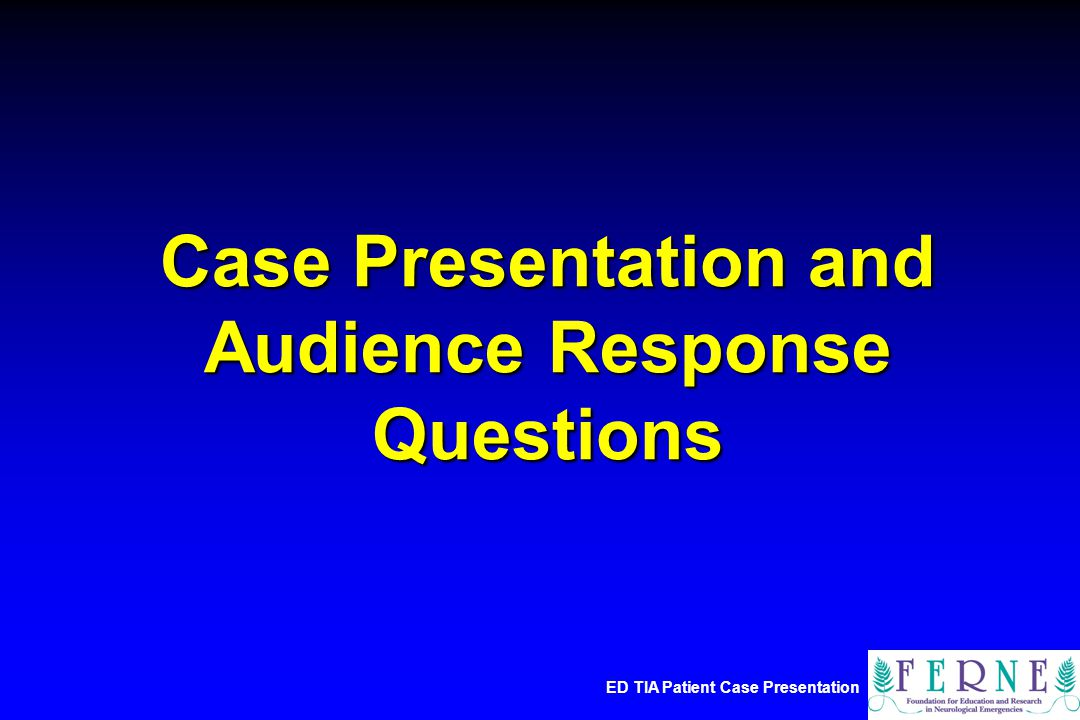 ED TIA Patient Case Presentation Case Presentation and Audience Response Questions