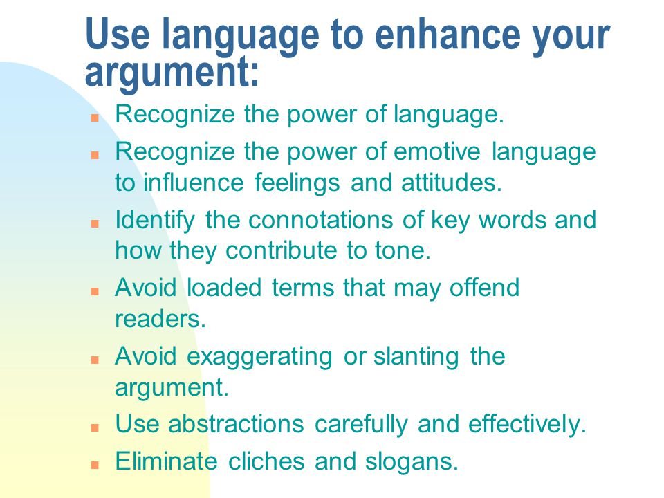 Use language to enhance your argument: n Recognize the power of language.