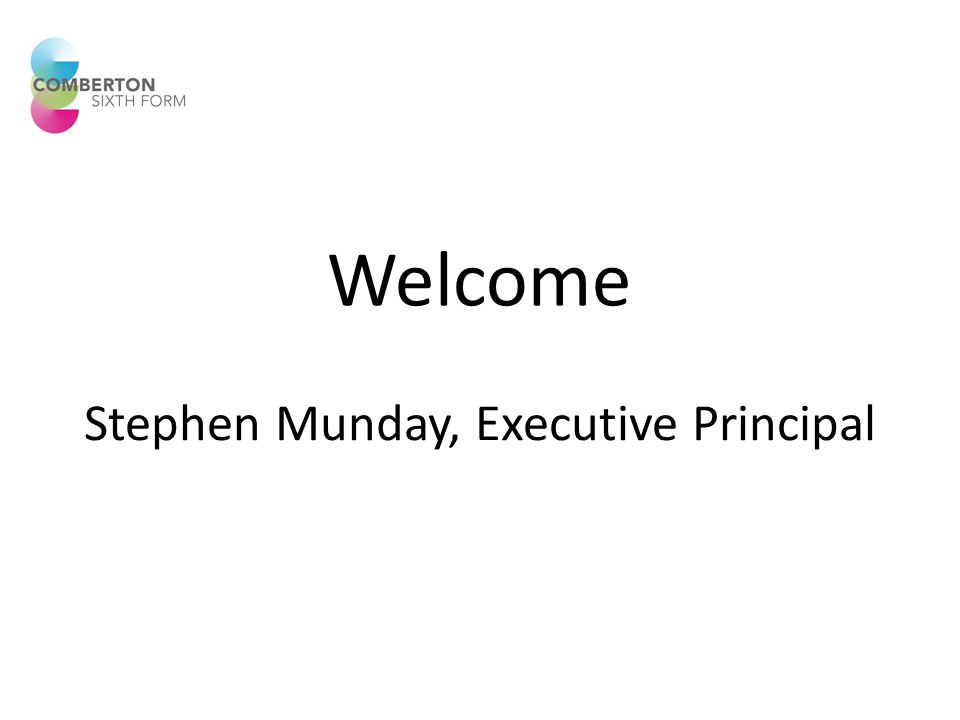 Welcome Stephen Munday, Executive Principal
