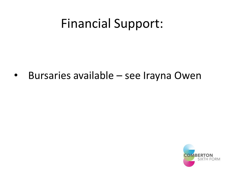 Financial Support: Bursaries available – see Irayna Owen